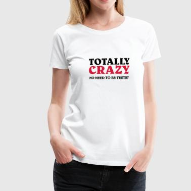 Totally Crazy - Women's Premium T-Shirt
