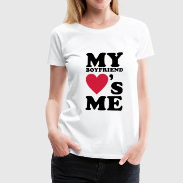 My Boyfriend loves me - Women's Premium T-Shirt