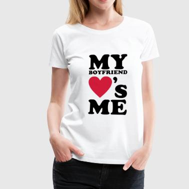 My Boyfriend loves me - Vrouwen Premium T-shirt