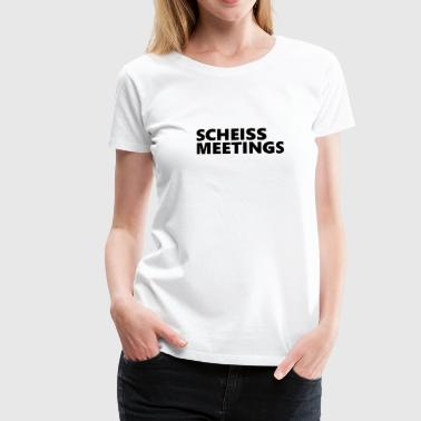 Scheiss Meetings - Frauen Premium T-Shirt