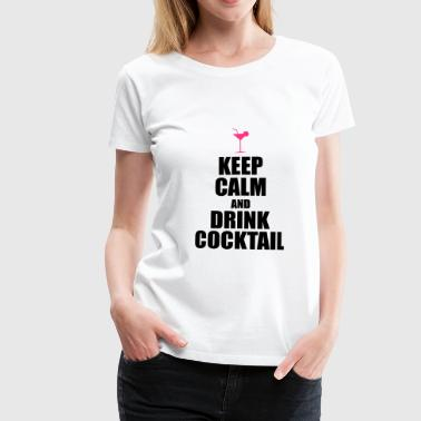 Keep Calm And Drink Cocktail - Camiseta premium mujer