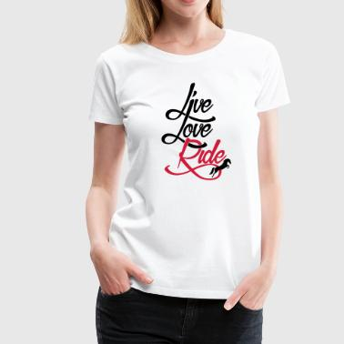 Live Love Ride - Frauen Premium T-Shirt