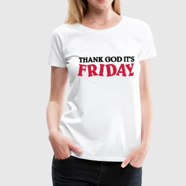 Thank God it's Friday - Vrouwen Premium T-shirt