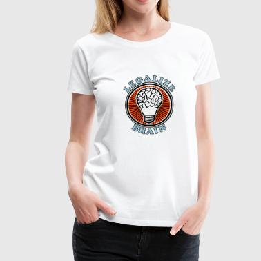 legalize brain - Frauen Premium T-Shirt