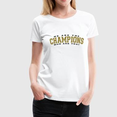 We Are The Champions Who Are You? - Dame premium T-shirt