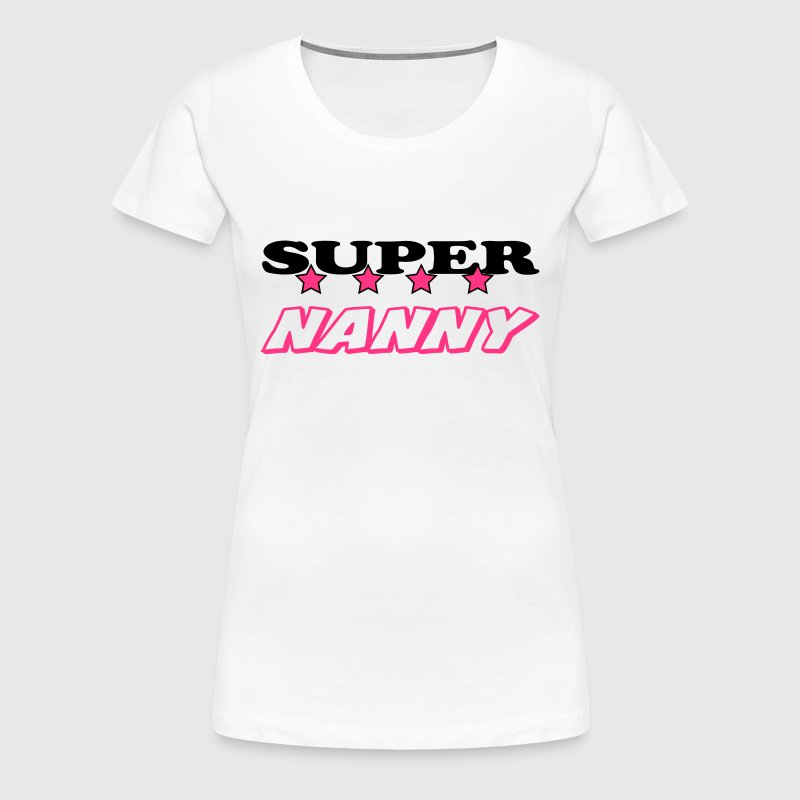 Super nanny - Women's Premium T-Shirt