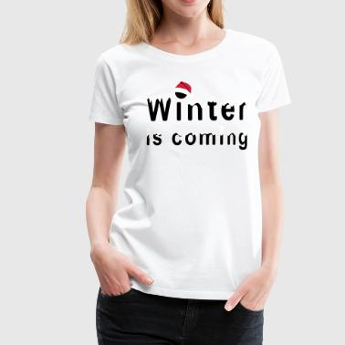 Winter is coming - Women's Premium T-Shirt
