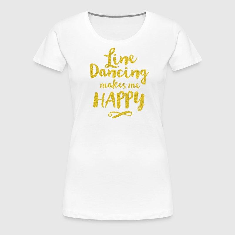 LINE DANCING MAKES ME HAPPY - Frauen Premium T-Shirt