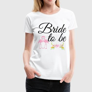 Bride to be - Frauen Premium T-Shirt