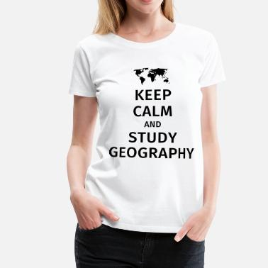 Keep Calm And Study On keep calm and study geography - Women's Premium T-Shirt
