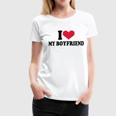 I love my boyfriend - Premium T-skjorte for kvinner