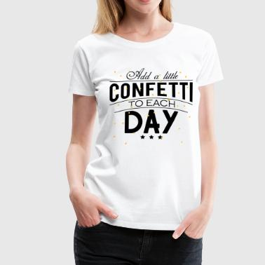 Add a little Confetti to each day - Vrouwen Premium T-shirt
