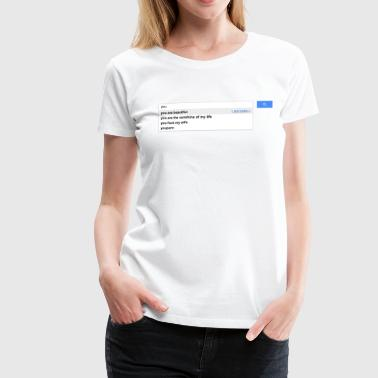 You autocomplete me google - T-shirt Premium Femme