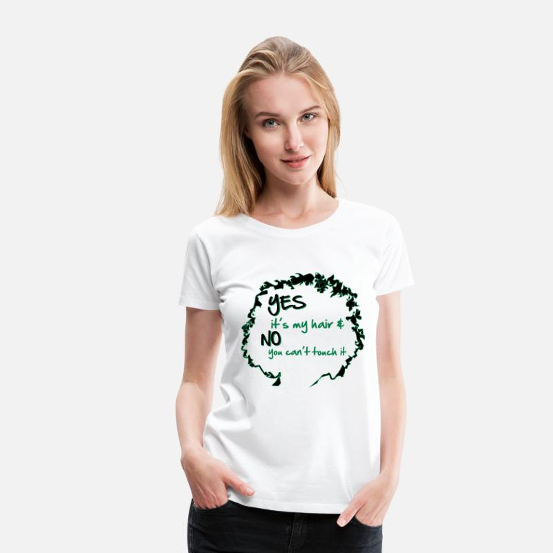 Belly T-Shirts - Yes it's My Hair And No You Can't Touch it - Women's Premium T-Shirt white