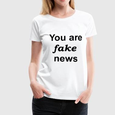 You are fake news - Women's Premium T-Shirt