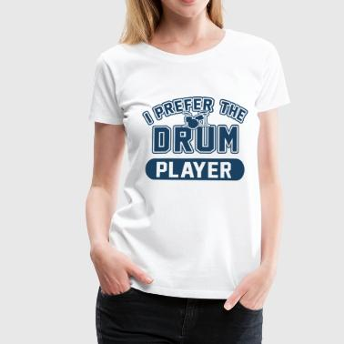 I Prefer The Drum Player  - Frauen Premium T-Shirt