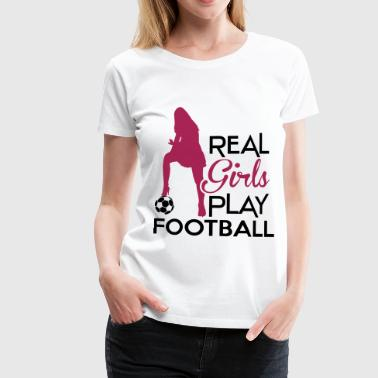 Real Girls play football - Women's Premium T-Shirt