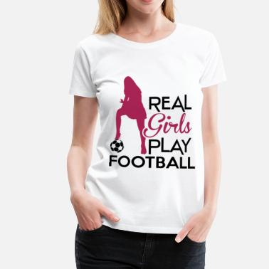 Soccer Real Girls play football - Women's Premium T-Shirt