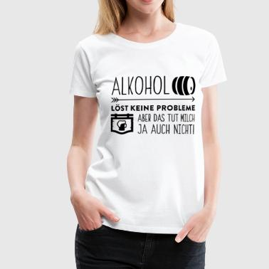 Alcohol does not solve any problems - Women's Premium T-Shirt