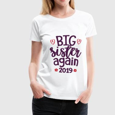 Big Sister Again 2019, Big Sis, Big Sister - Women's Premium T-Shirt