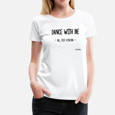 Dance With Me DANCE WITH ME - T-shirt Premium Femme