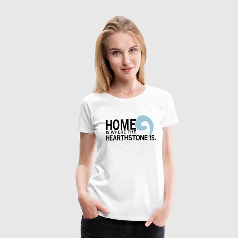 Home is where the hearthstone is Camisetas - Camiseta premium mujer