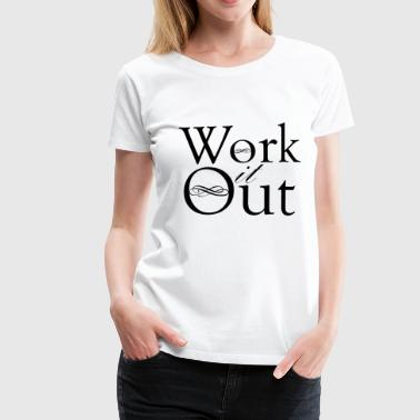 Work It Out - Women's Premium T-Shirt