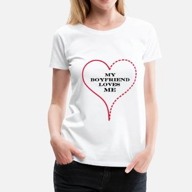 I Love My Boyfriend My Boyfriend Loves Me - Premium-T-shirt dam