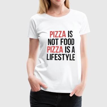 Pizza is not food, pizza is a lifestyle! - Women's Premium T-Shirt