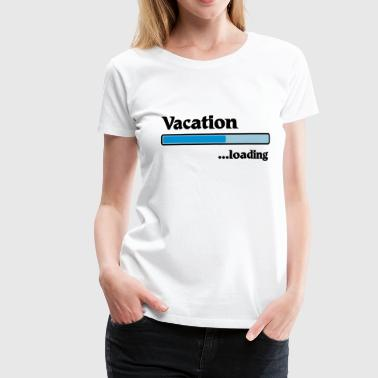 Vacation loading - Vrouwen Premium T-shirt