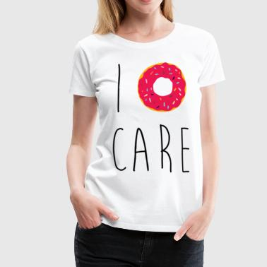 I Donut Care Funny Quote - Frauen Premium T-Shirt