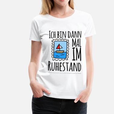Ruhestand Pension Ruhestand - Rente - Pension - Frauen Premium T-Shirt