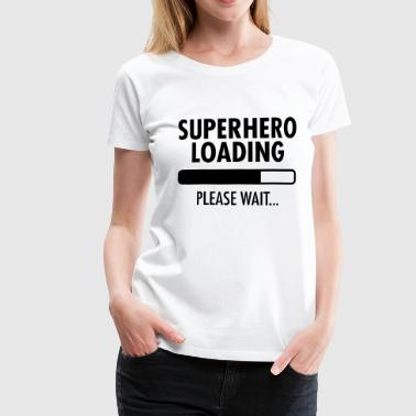 Superhero Loading- Please Wait... - Vrouwen Premium T-shirt