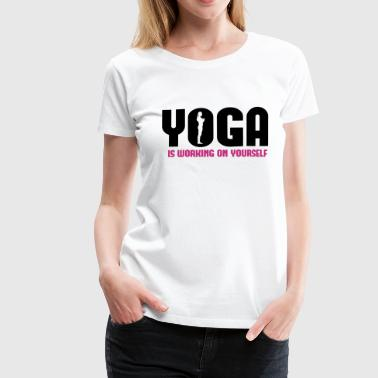 Yoga is working on yourself - Frauen Premium T-Shirt
