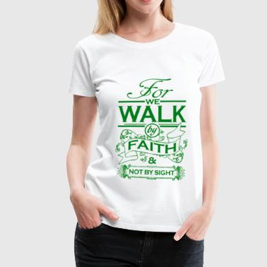 Scripture WE WALK BY FAITH - Women's Premium T-Shirt