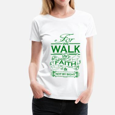 Bible Scripture WE WALK BY FAITH - Women's Premium T-Shirt