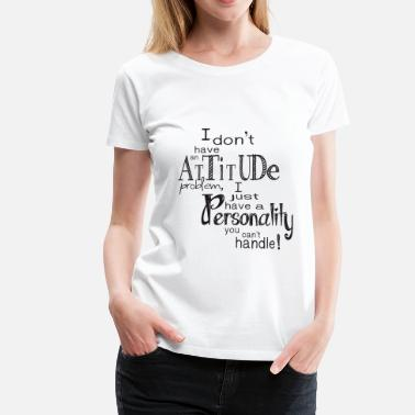 Personality Personality you can't handle - Premium T-shirt dam