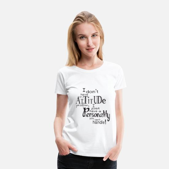 Handle T-shirts - Personality you can't handle - Vrouwen premium T-shirt wit