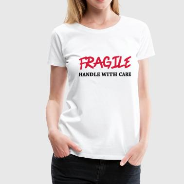 Fragile Fragile - Handle with care - Women's Premium T-Shirt