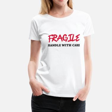 Fragile Handle With Care Fragile - Handle with care - Dame premium T-shirt