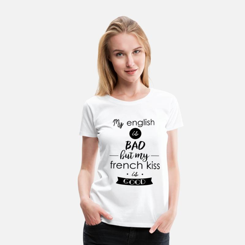 Kiss T-shirts - my english is bad but my french kiss is good - T-shirt premium Femme blanc