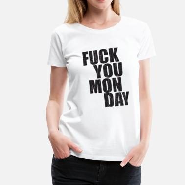 Fuck Monday Naughty Monday Weekday Fuck You Monday Gift - Vrouwen Premium T-shirt