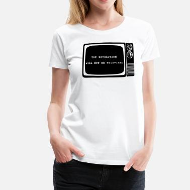 Revolution Quote Revolution will not be televised - Women's Premium T-Shirt