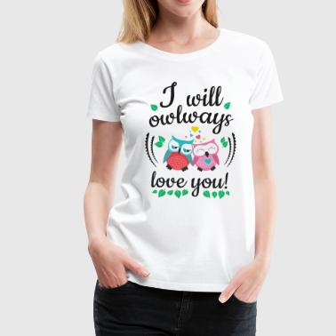i will owlways love you owls lo haré owlways amor te buhos - Camiseta premium mujer