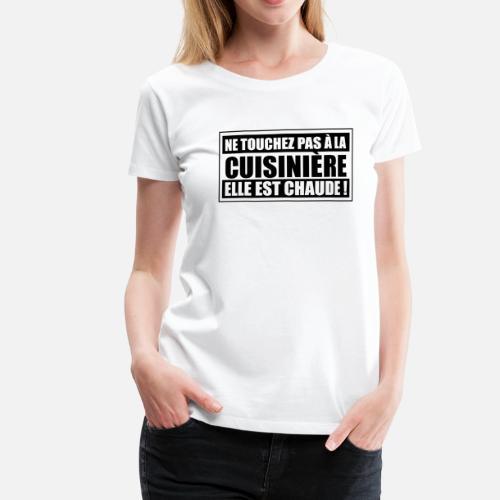 Ne touchez pas à la cuisinière, elle est chaude T-shirt premium Femme    Spreadshirt 0bafa27f7c06