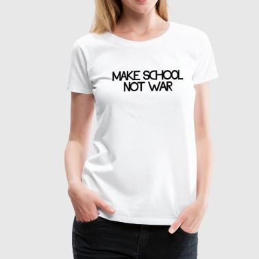 make school not war - Premium T-skjorte for kvinner