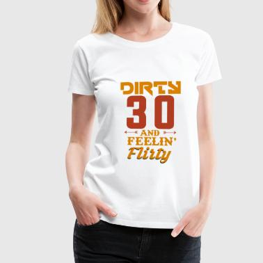 Flirty -Dirty and Flirty- 30 years / Birthday T-shirt - Women's Premium T-Shirt