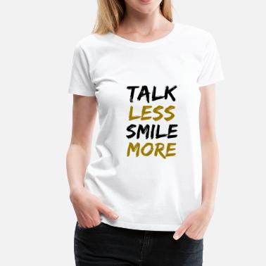 Talk Less Talk Less Smile More - Women's Premium T-Shirt