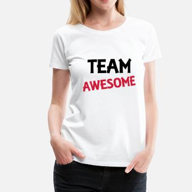 Team Awesome Team Awesome - Women's Premium T-Shirt