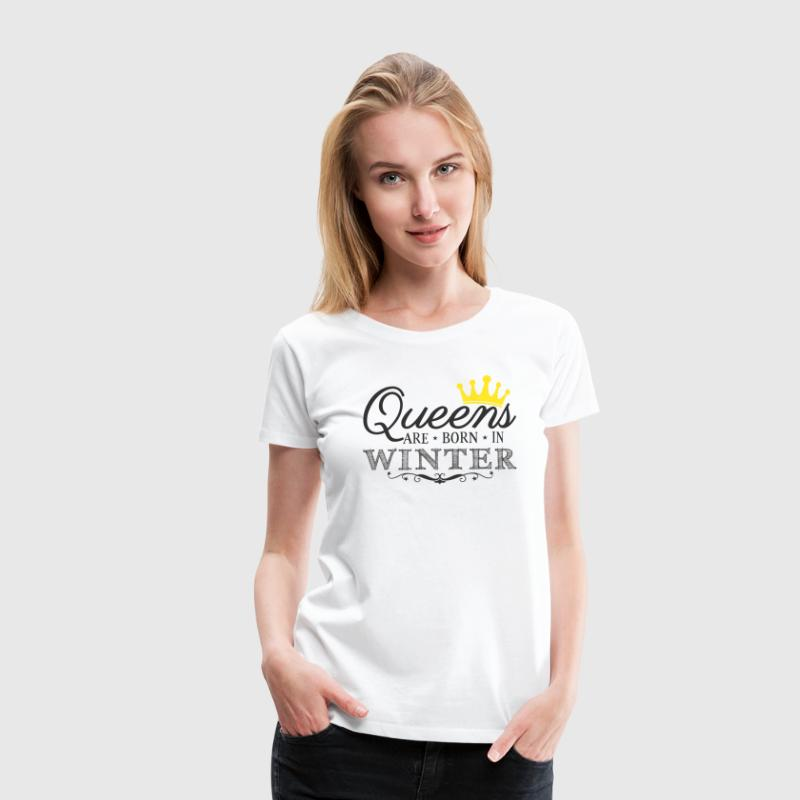 Queens are born in Winter - Birthday Gift - Frauen Premium T-Shirt